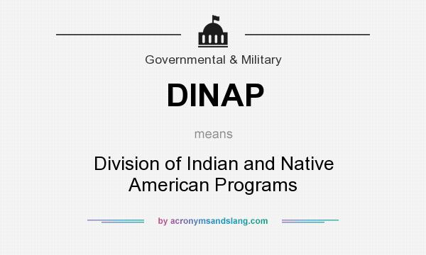 What does DINAP mean? It stands for Division of Indian and Native American Programs