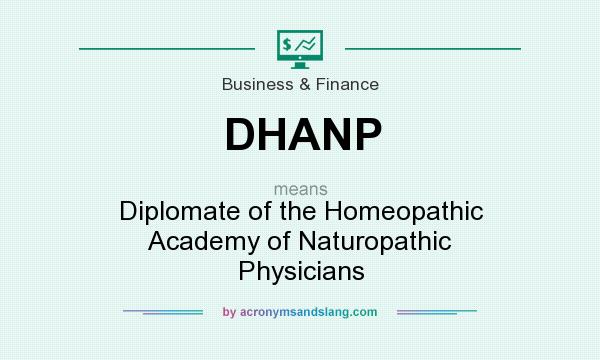 What does DHANP mean? It stands for Diplomate of the Homeopathic Academy of Naturopathic Physicians