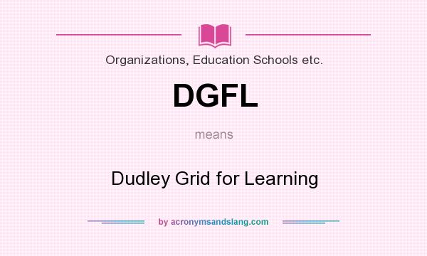 What does DGFL mean? It stands for Dudley Grid for Learning