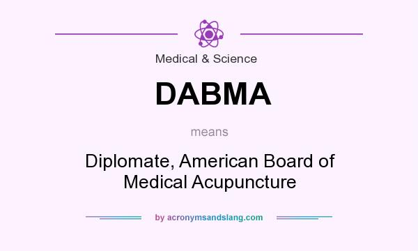 What does DABMA mean? It stands for Diplomate, American Board of Medical Acupuncture