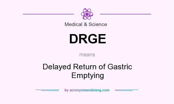 What does DRGE mean? It stands for Delayed Return of Gastric Emptying