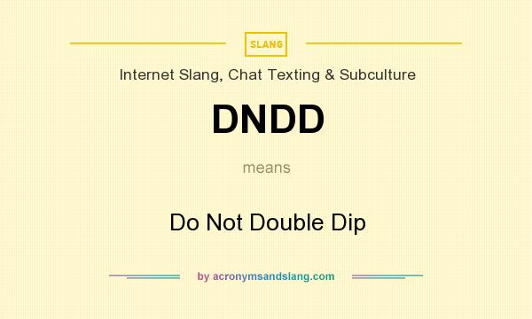 What does DNDD mean? It stands for Do Not Double Dip