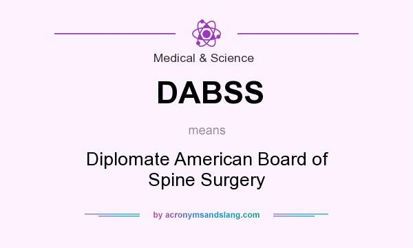 What does DABSS mean? It stands for Diplomate American Board of Spine Surgery