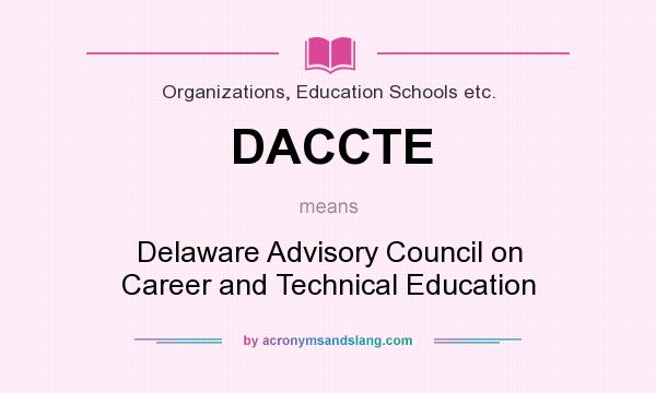 What does DACCTE mean? It stands for Delaware Advisory Council on Career and Technical Education