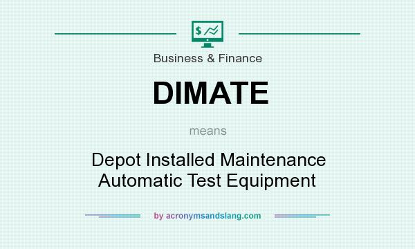 What does DIMATE mean? It stands for Depot Installed Maintenance Automatic Test Equipment