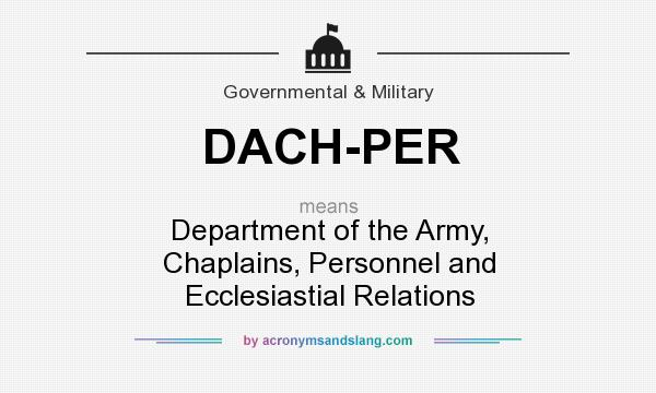 What does DACH-PER mean? It stands for Department of the Army, Chaplains, Personnel and Ecclesiastial Relations