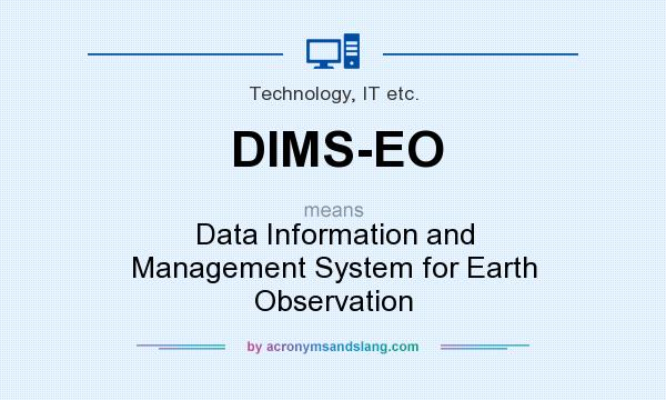 What does DIMS-EO mean? It stands for Data Information and Management System for Earth Observation