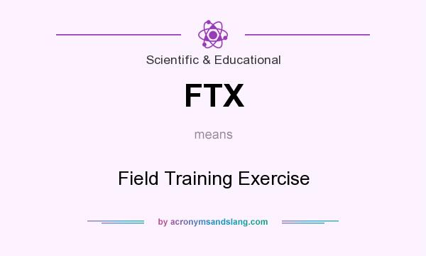 What does FTX mean? It stands for Field Training Exercise