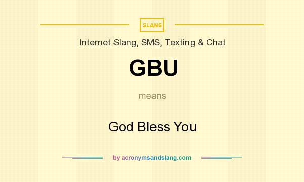 What does GBU mean? It stands for God Bless You