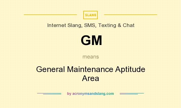 What does GM mean? It stands for General Maintenance Aptitude Area