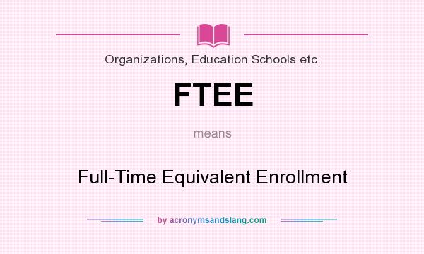 What does FTEE mean? It stands for Full-Time Equivalent Enrollment