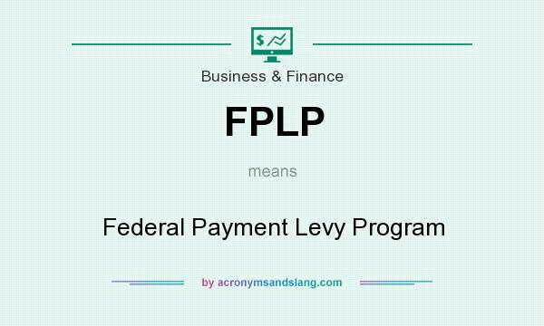 What does FPLP mean? It stands for Federal Payment Levy Program