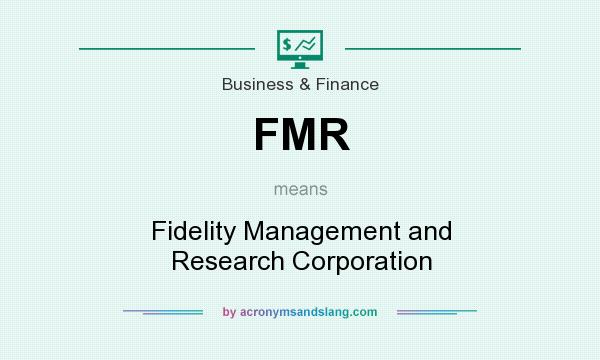 What does FMR mean? It stands for Fidelity Management and Research Corporation