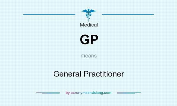 What does GP mean? It stands for General Practitioner