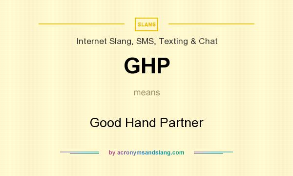 What does GHP mean? It stands for Good Hand Partner