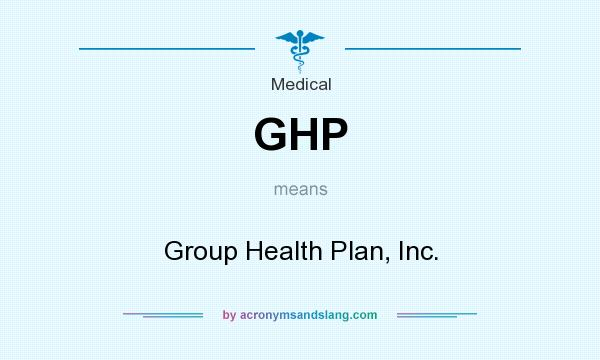 What does GHP mean? It stands for Group Health Plan, Inc.