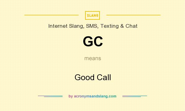 What does GC mean? It stands for Good Call