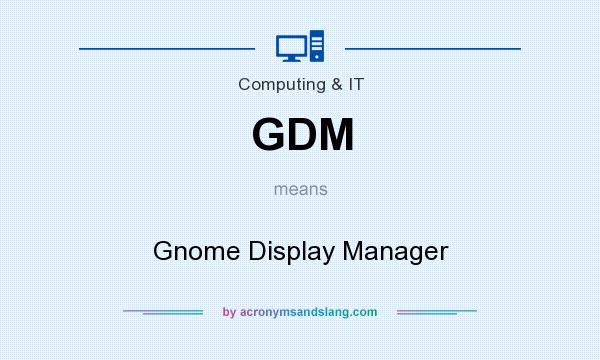 What does GDM mean? It stands for Gnome Display Manager