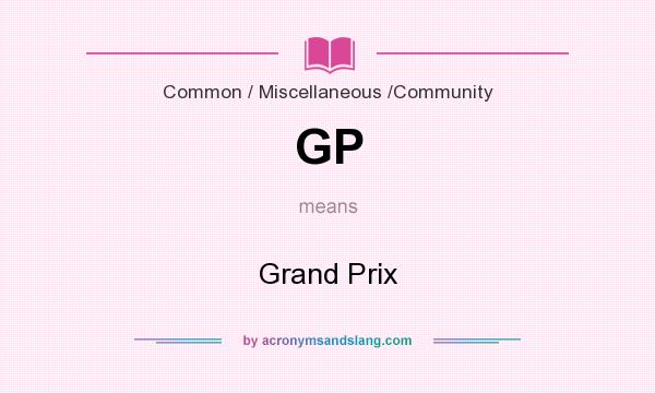 What does GP mean? It stands for Grand Prix