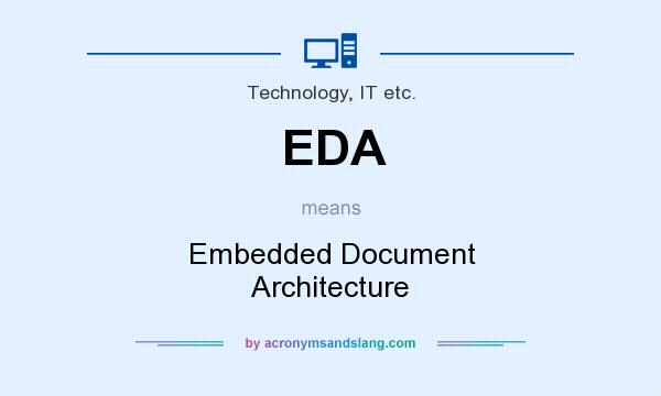 What does EDA mean? It stands for Embedded Document Architecture