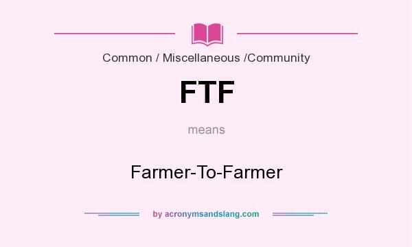 What does FTF mean? It stands for Farmer-To-Farmer