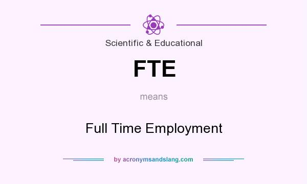 What does FTE mean? It stands for Full Time Employment