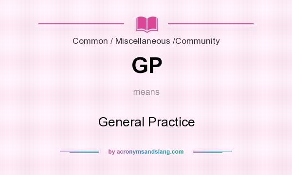 What does GP mean? It stands for General Practice