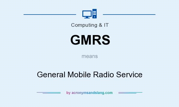 What does GMRS mean? It stands for General Mobile Radio Service