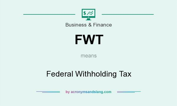 What does FWT mean? It stands for Federal Withholding Tax
