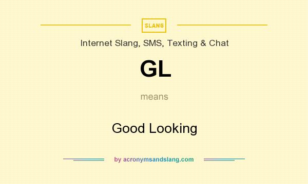 What does GL mean? It stands for Good Looking
