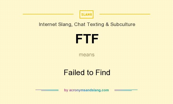 What does FTF mean? It stands for Failed to Find
