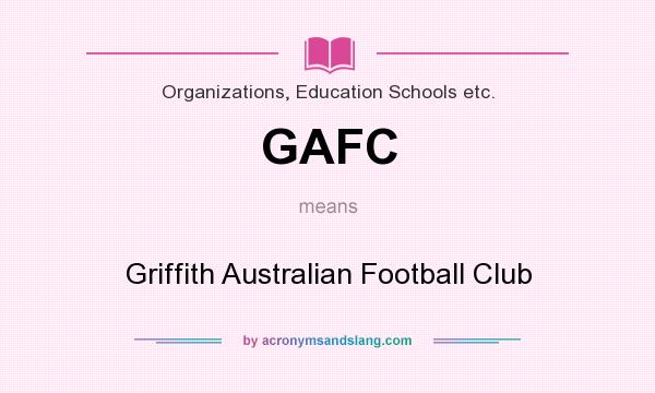 What does GAFC mean? It stands for Griffith Australian Football Club