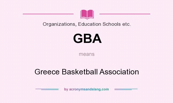What does GBA mean? It stands for Greece Basketball Association