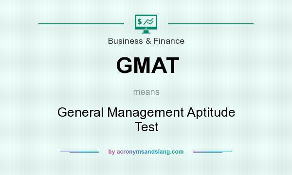 What does GMAT mean? It stands for General Management Aptitude Test
