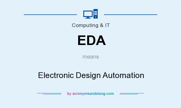 What does EDA mean? It stands for Electronic Design Automation