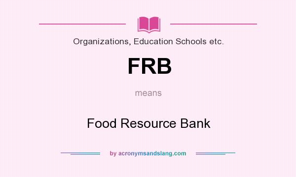 What does FRB mean? It stands for Food Resource Bank