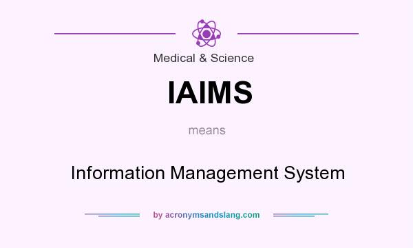 What does IAIMS mean? It stands for Information Management System