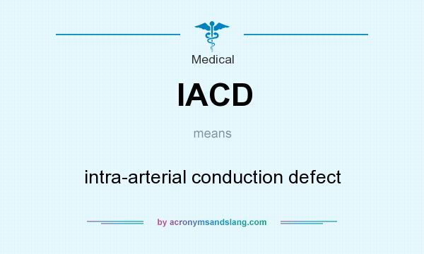 What does IACD mean? It stands for intra-arterial conduction defect