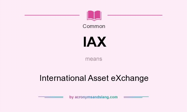 What does IAX mean? It stands for International Asset eXchange
