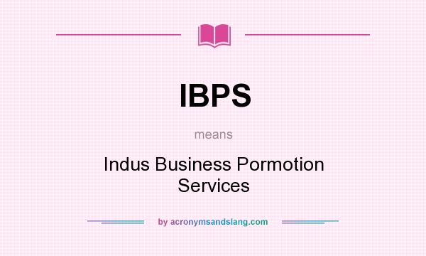 What does IBPS mean? It stands for Indus Business Pormotion Services