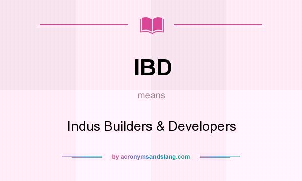 What does IBD mean? It stands for Indus Builders & Developers