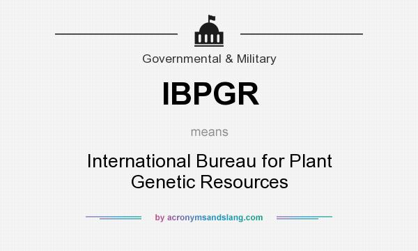 What does IBPGR mean? It stands for International Bureau for Plant Genetic Resources