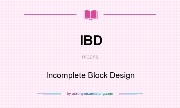 What does IBD mean? It stands for Incomplete Block Design