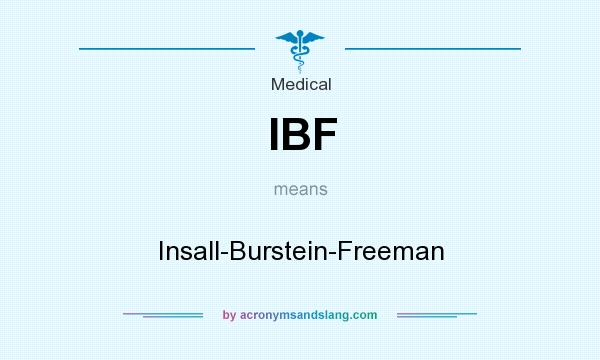 What does IBF mean? It stands for Insall-Burstein-Freeman