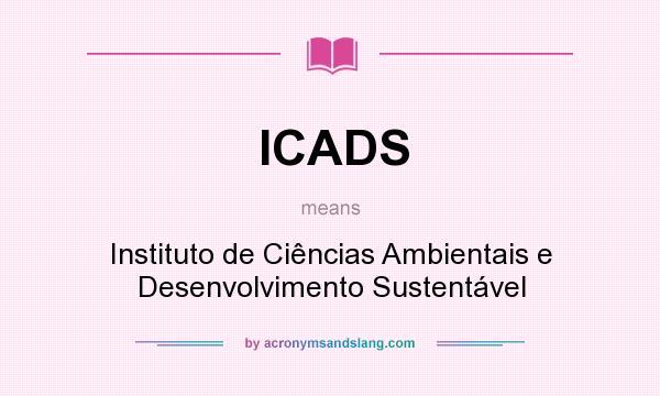 What does ICADS mean? It stands for Instituto de Ciências Ambientais e Desenvolvimento Sustentável
