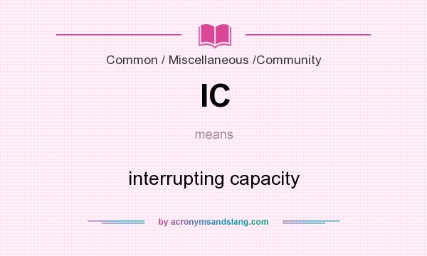 What does IC mean? It stands for interrupting capacity