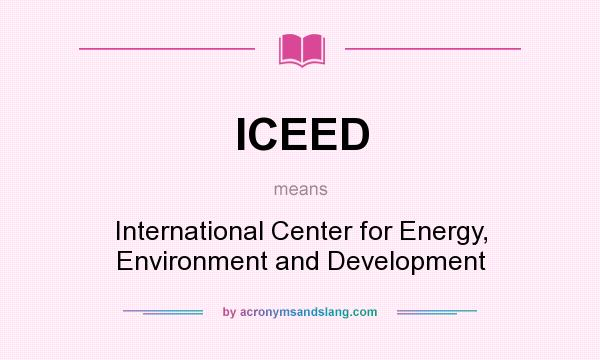 What does ICEED mean? It stands for International Center for Energy, Environment and Development
