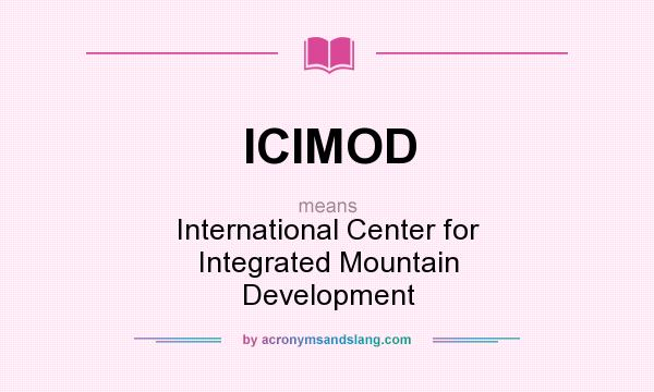 What does ICIMOD mean? It stands for International Center for Integrated Mountain Development