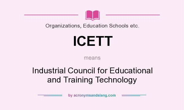 What does ICETT mean? It stands for Industrial Council for Educational and Training Technology