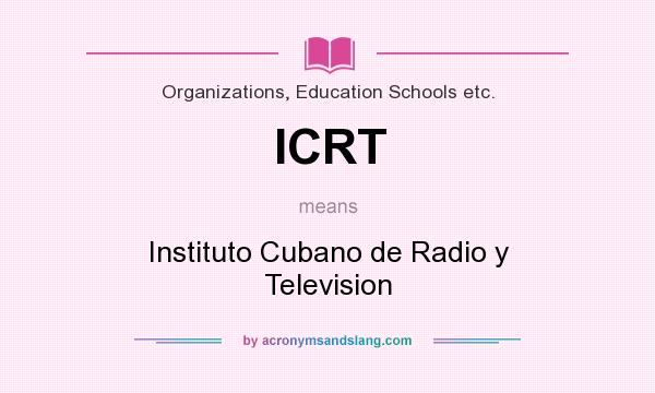 What does ICRT mean? It stands for Instituto Cubano de Radio y Television